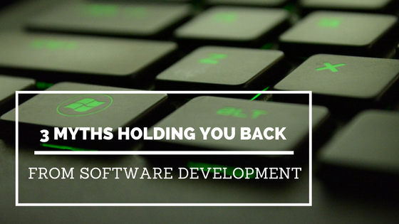 3 Myths Holding You Back from Software Development