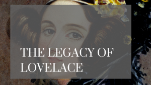 The Legacy of Lovelace: The First Computer Programmer
